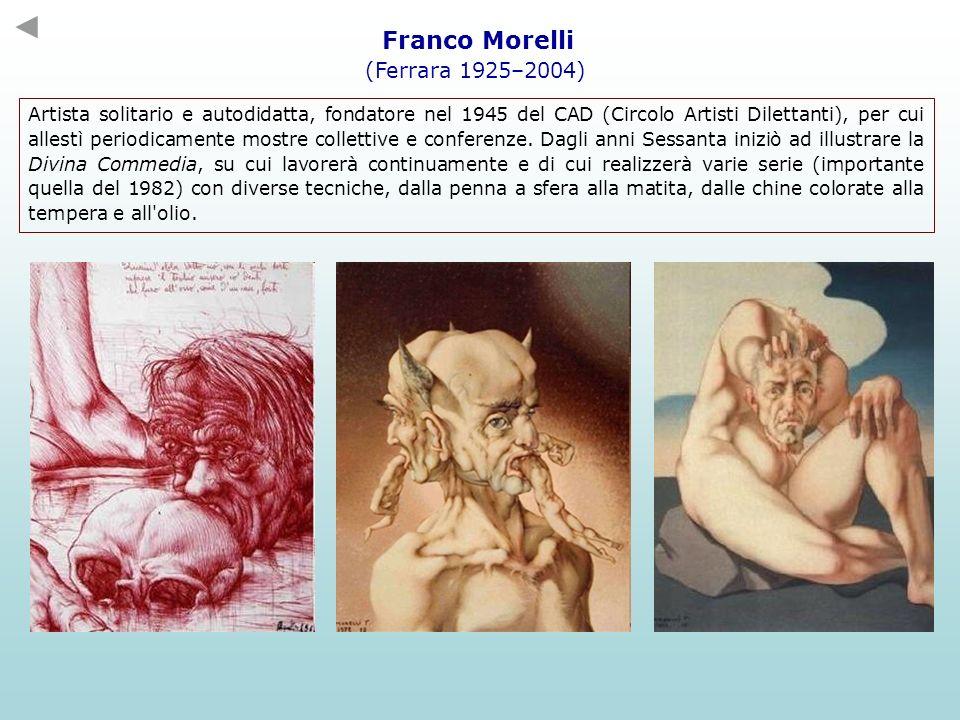 Franco Morelli (Ferrara 1925–2004) Artista solitario e autodidatta, fondatore nel 1945 del CAD (Circolo Artisti Dilettanti), per cui allestì periodica