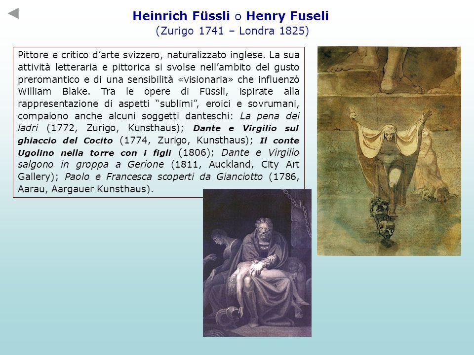 Heinrich Füssli o Henry Fuseli (Zurigo 1741 – Londra 1825) Pittore e critico darte svizzero, naturalizzato inglese. La sua attività letteraria e pitto