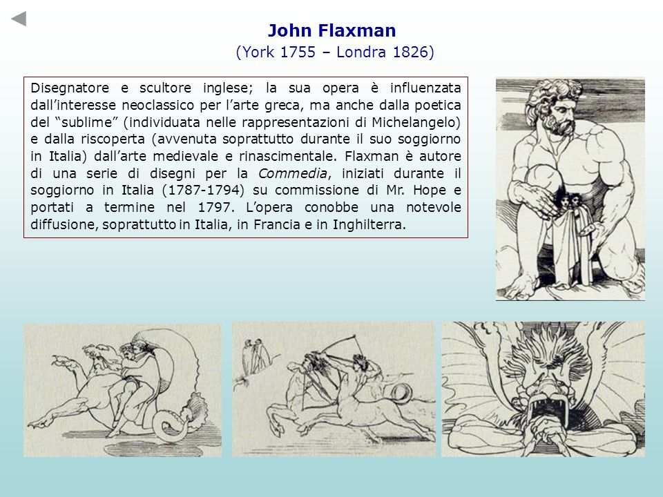 John Flaxman (York 1755 – Londra 1826) Disegnatore e scultore inglese; la sua opera è influenzata dallinteresse neoclassico per larte greca, ma anche