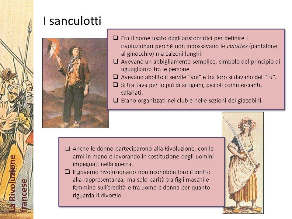 La Rivoluzione francese I sanculotti Era il nome usato dagli aristocratici per definire i rivoluzionari perché non indossavano le culottes (pantalone