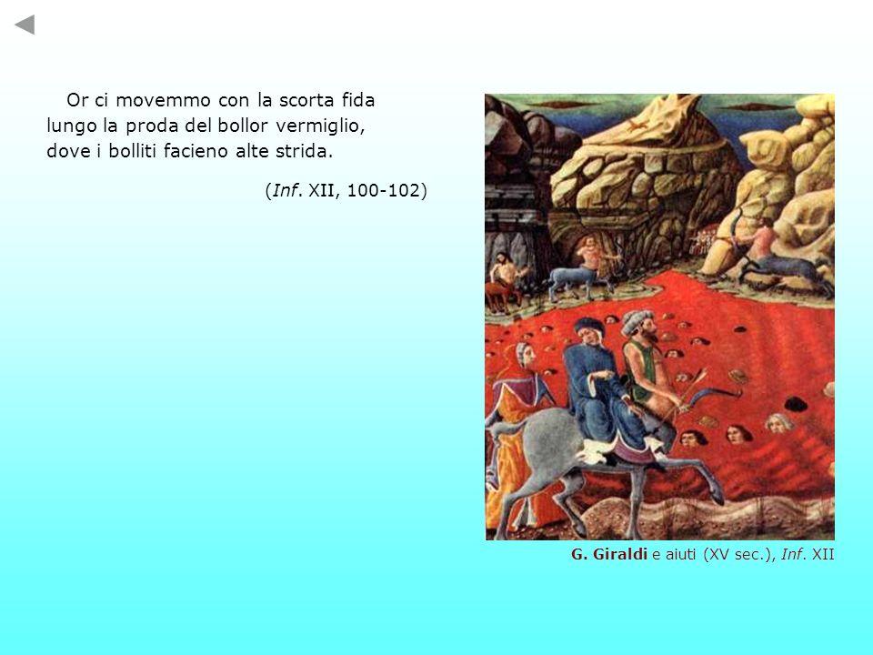 G. Giraldi e aiuti (XV sec.), Inf. XII Or ci movemmo con la scorta fida lungo la proda del bollor vermiglio, dove i bolliti facieno alte strida. (Inf.