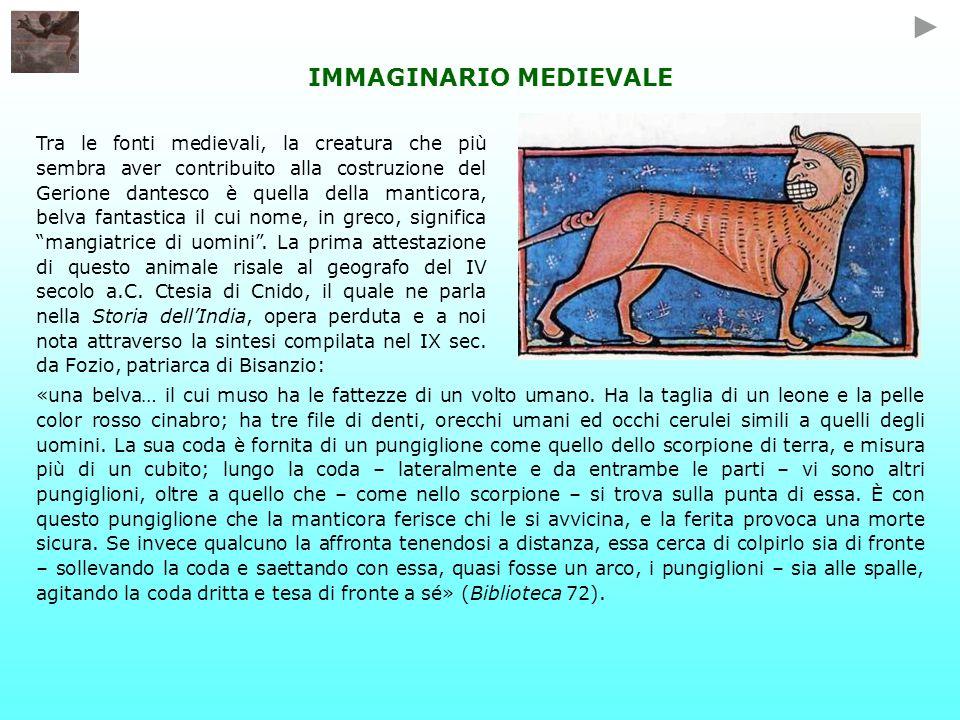 IMMAGINARIO MEDIEVALE Tra le fonti medievali, la creatura che più sembra aver contribuito alla costruzione del Gerione dantesco è quella della mantico