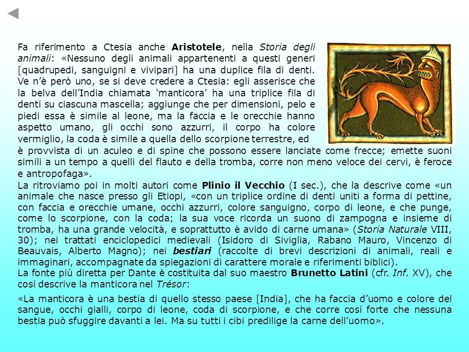 Fa riferimento a Ctesia anche Aristotele, nella Storia degli animali: «Nessuno degli animali appartenenti a questi generi [quadrupedi, sanguigni e vivipari] ha una duplice fila di denti.