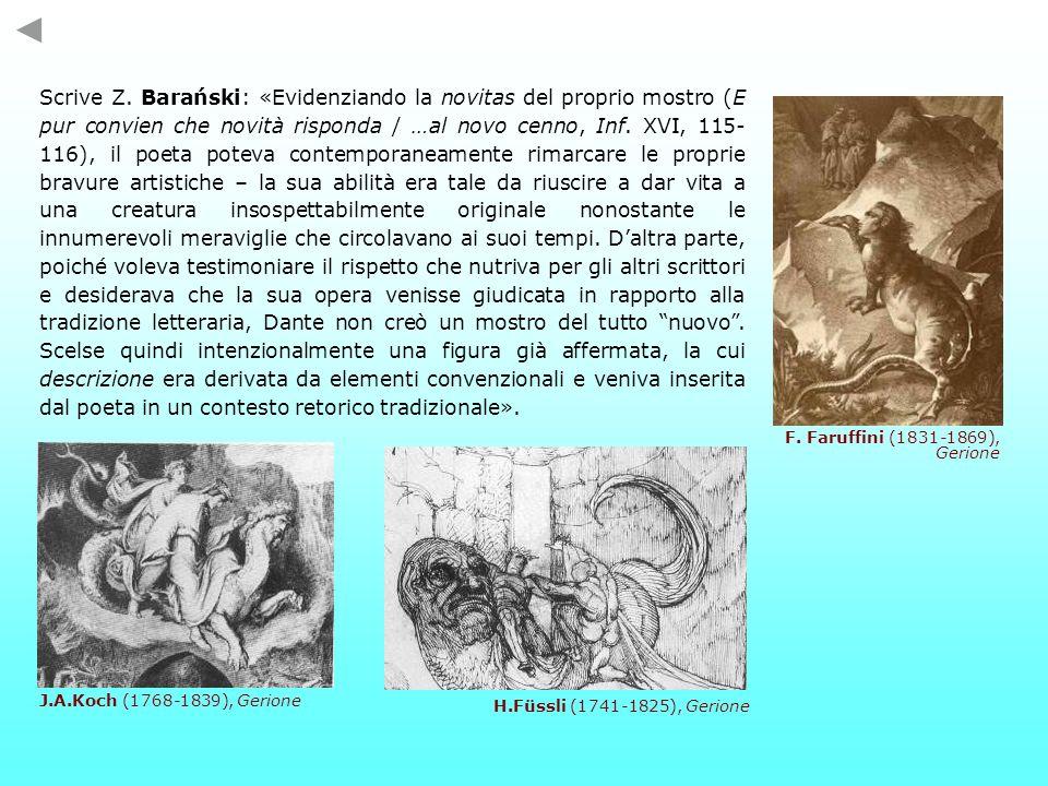 Scrive Z. Barański: «Evidenziando la novitas del proprio mostro (E pur convien che novità risponda / …al novo cenno, Inf. XVI, 115- 116), il poeta pot