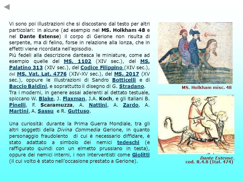 Vi sono poi illustrazioni che si discostano dal testo per altri particolari: in alcune (ad esempio nel MS. Holkham 48 e nel Dante Estense) il corpo di