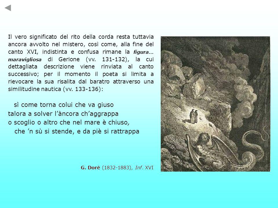 Il vero significato del rito della corda resta tuttavia ancora avvolto nel mistero, così come, alla fine del canto XVI, indistinta e confusa rimane la figura… maravigliosa di Gerione (vv.