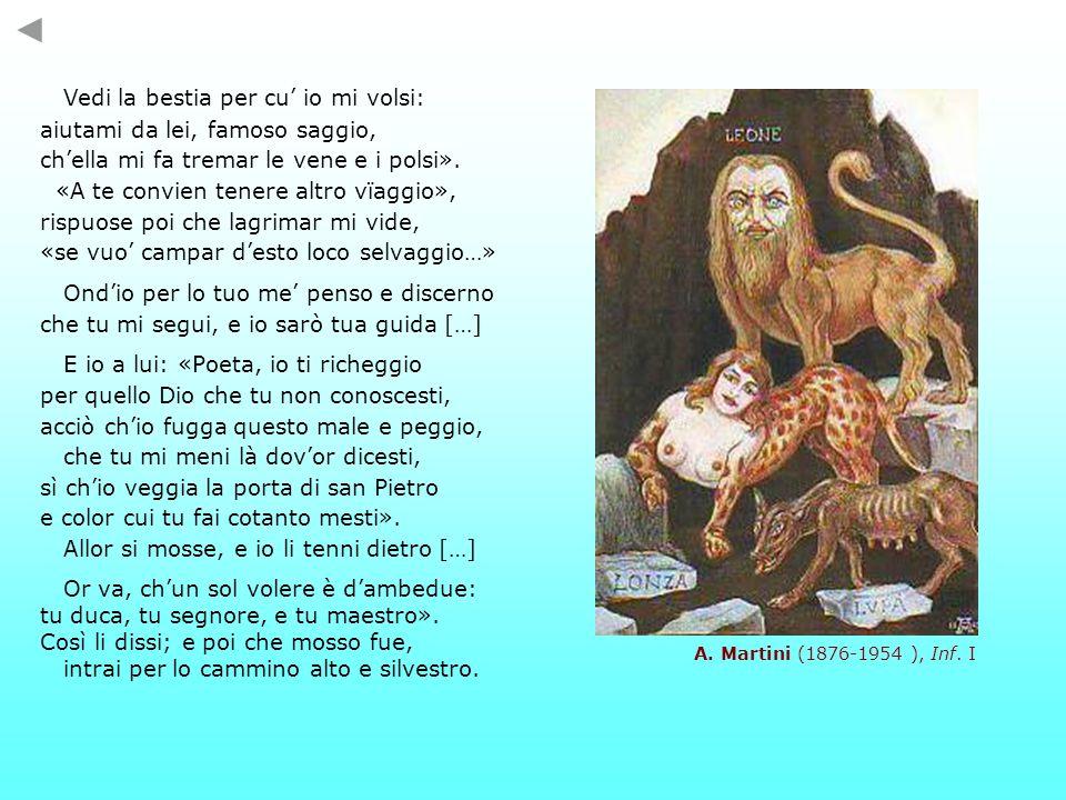 Vedi la bestia per cu io mi volsi: aiutami da lei, famoso saggio, chella mi fa tremar le vene e i polsi». «A te convien tenere altro vïaggio», rispuos