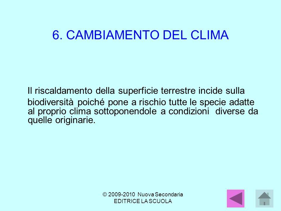 6. CAMBIAMENTO DEL CLIMA Il riscaldamento della superficie terrestre incide sulla biodiversità poiché pone a rischio tutte le specie adatte al proprio