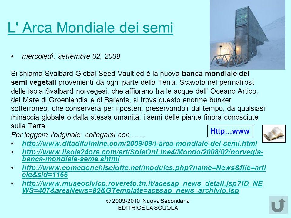 L Arca Mondiale dei semi mercoledì, settembre 02, 2009 Si chiama Svalbard Global Seed Vault ed è la nuova banca mondiale dei semi vegetali provenienti da ogni parte della Terra.