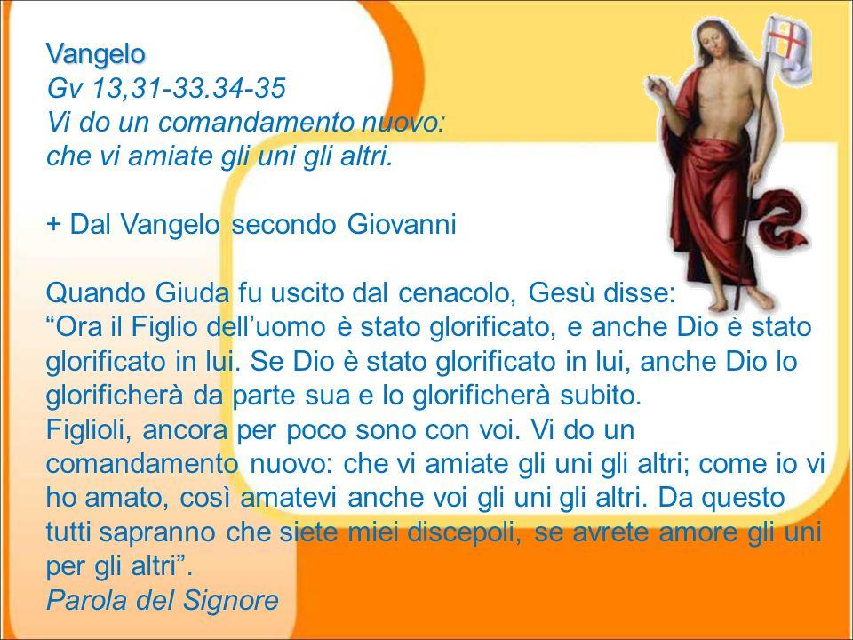 Acclamazione al Vangelo Acclamazione al Vangelo (Gv 13,34) Alleluia, alleluia. Vi do un comandamento nuovo, dice il Signore: che vi amiate a vicenda,