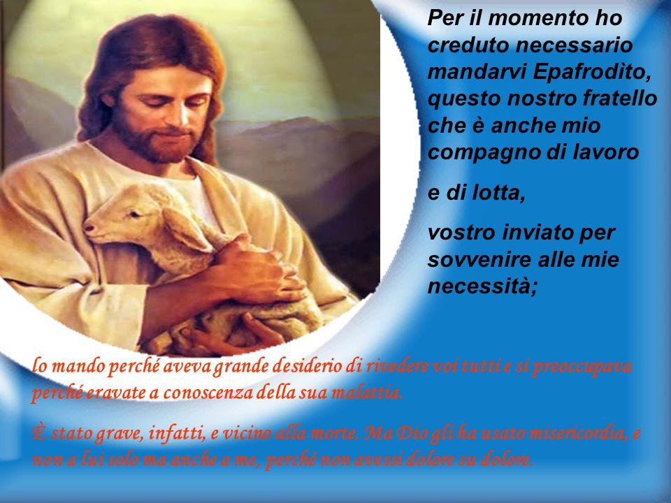 Ho speranza nel Signore Gesù di potervi presto inviare Timòteo, per essere anch'io confortato nel ricevere vostre notizie. Infatti, non ho nessuno d'a