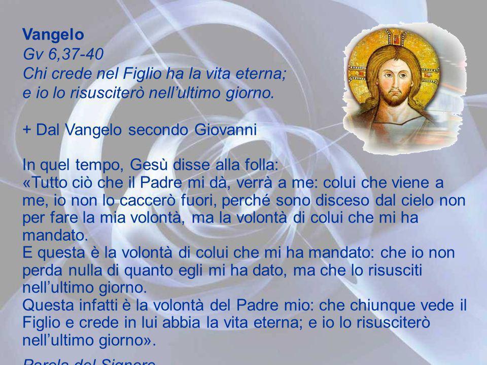 Acclamazione al Vangelo (Gv 6,40) Alleluia, alleluia. Questa è la volontà del Padre mio: che chiunque vede il Figlio e crede in lui abbia la vita eter
