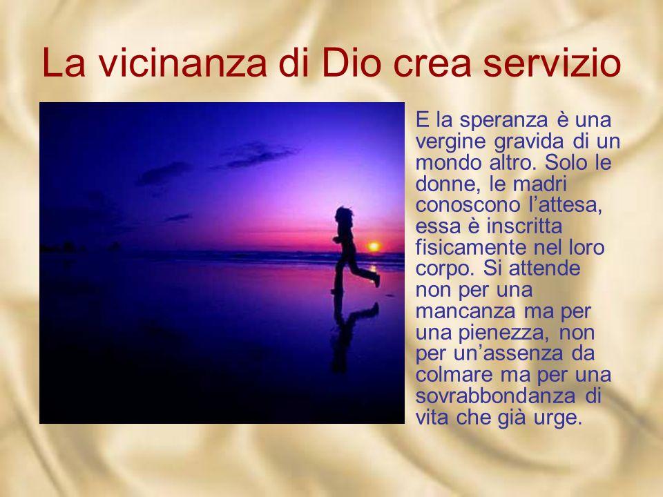 La vicinanza di Dio crea servizio Oggi ancora langelo ripete per noi le tre parole essenziali: «Non temere, verrà il Signore e ti riempirà la vita».