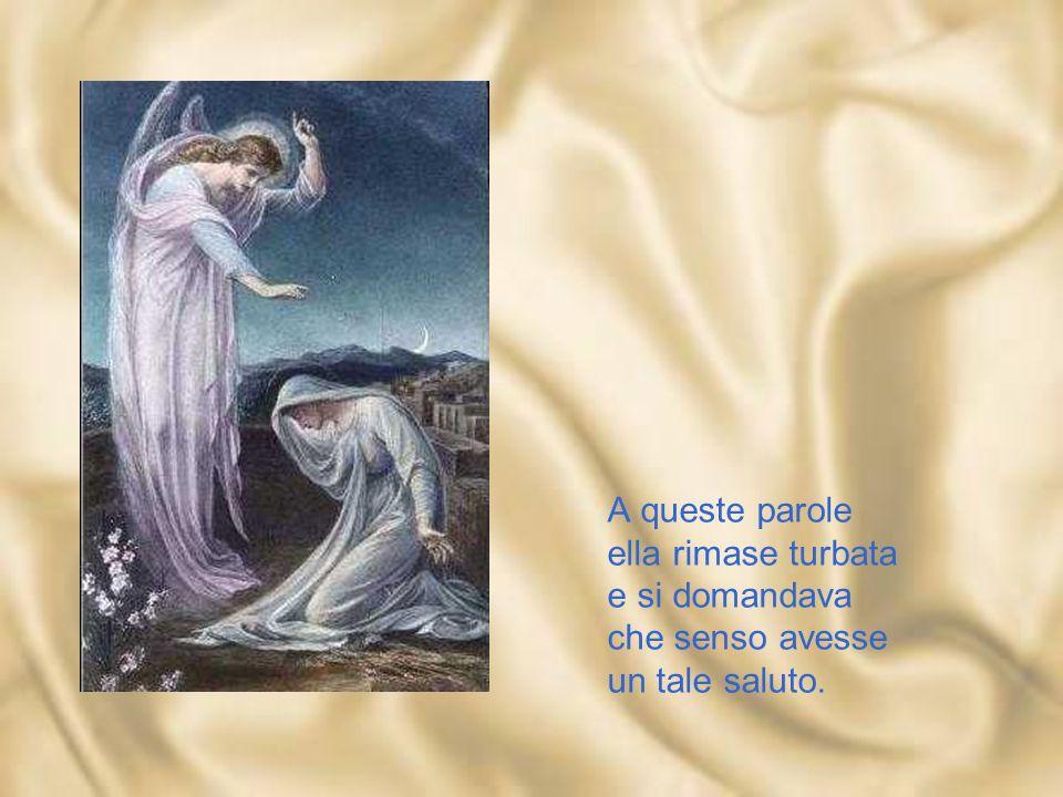 MARIA, NEL MISTERO DELLANNUNCIAZIONE In quel tempo, l'angelo Gabriele fu mandato da Dio in una città della Galilea, chiamata Nazaret, a una vergine, s