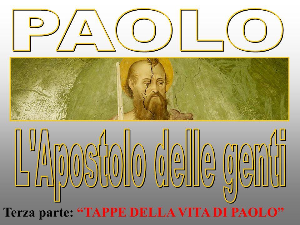 Terza parte: TAPPE DELLA VITA DI PAOLO