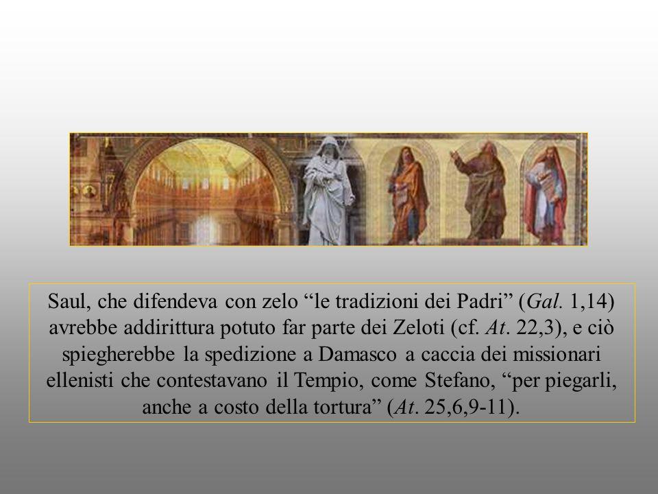 Saul, che difendeva con zelo le tradizioni dei Padri (Gal.
