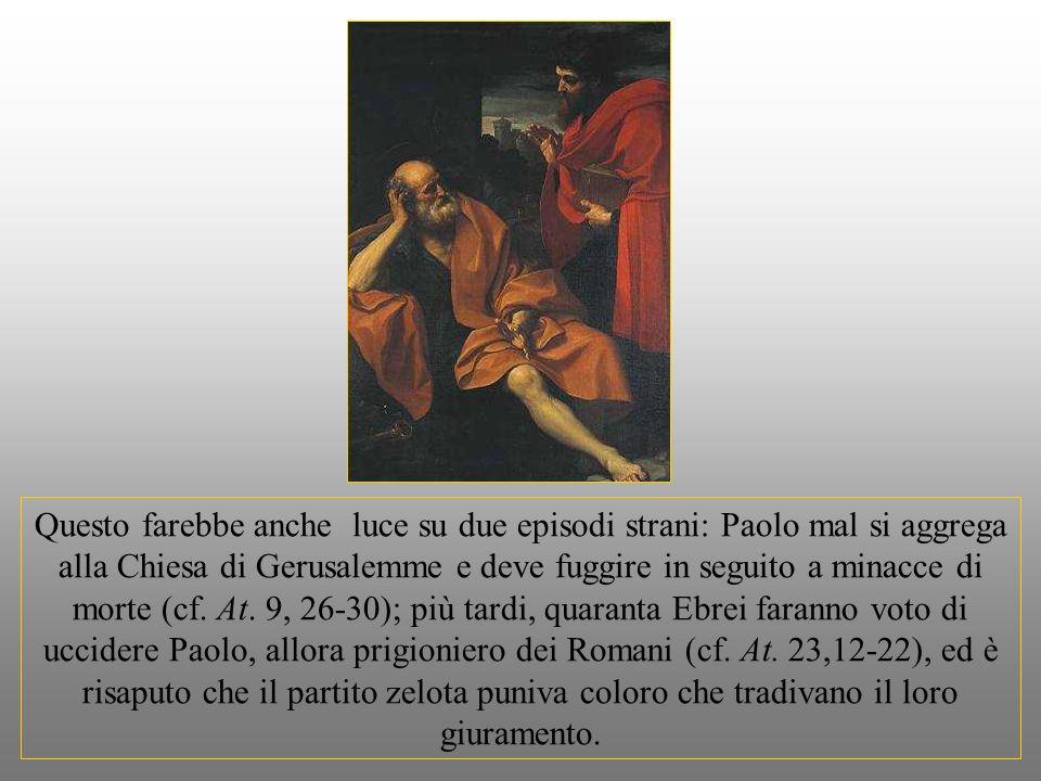 Questo farebbe anche luce su due episodi strani: Paolo mal si aggrega alla Chiesa di Gerusalemme e deve fuggire in seguito a minacce di morte (cf.