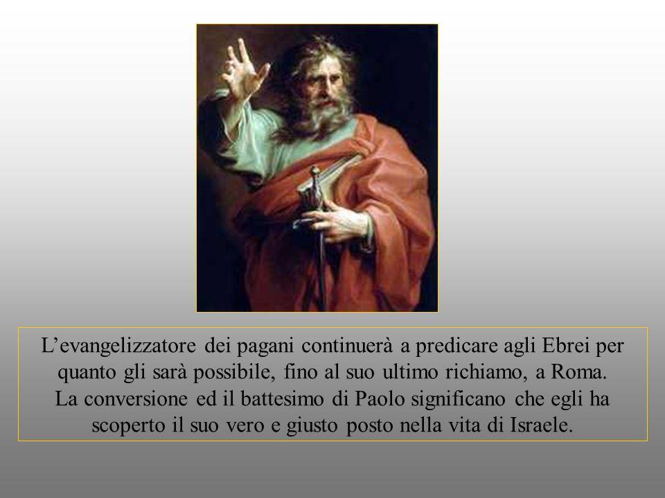 Levangelizzatore dei pagani continuerà a predicare agli Ebrei per quanto gli sarà possibile, fino al suo ultimo richiamo, a Roma.