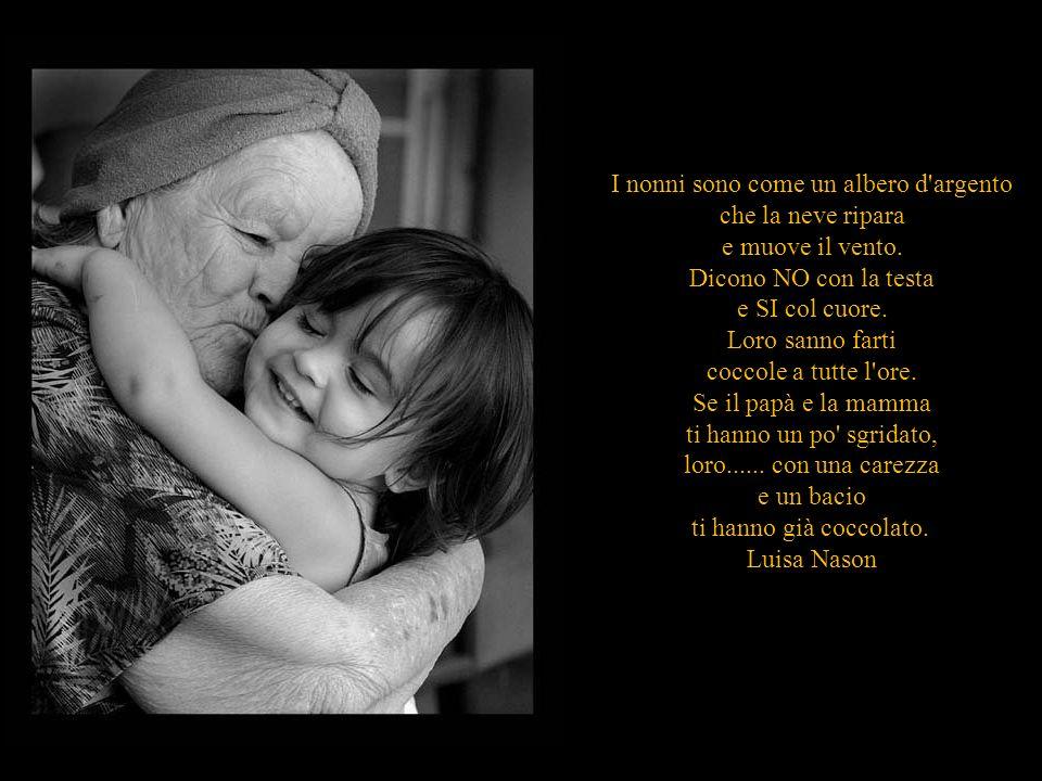 Nonna, insegnami a toccare le stelle, a far sorridere il cielo e ad aspettare l'arcobaleno dopo il temporale. Potrò così offrirti la risata dei miei o