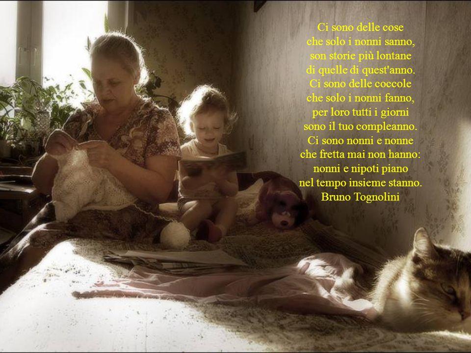 Per la festa dei nonni Erano dei bambini, tempo fa, bianchi di latte e rossi d'emozione, e poi, veloce o lento, il tempo va: sono dei nonni, antiche p