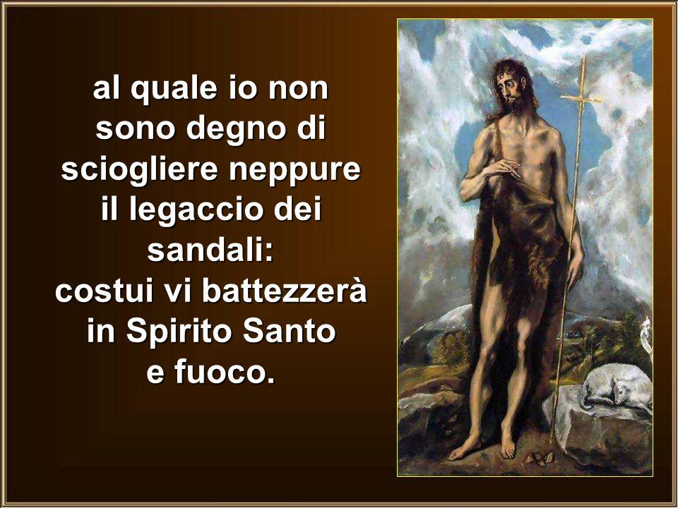 Giovanni rispose a tutti dicendo: «Io vi battezzo con acqua; ma viene uno che è più forte di me,