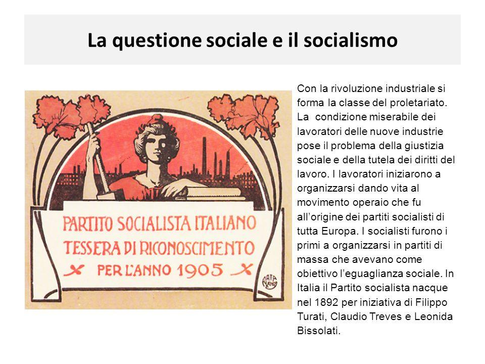 La questione sociale e il socialismo Con la rivoluzione industriale si forma la classe del proletariato. La condizione miserabile dei lavoratori delle