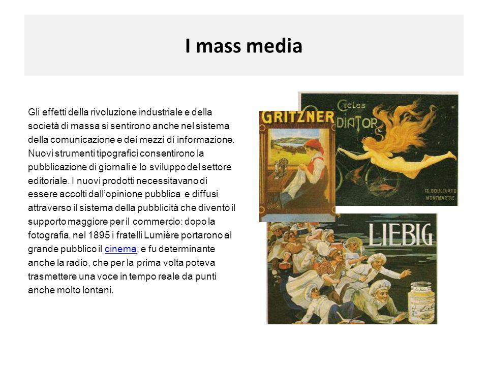 I mass media Gli effetti della rivoluzione industriale e della società di massa si sentirono anche nel sistema della comunicazione e dei mezzi di info