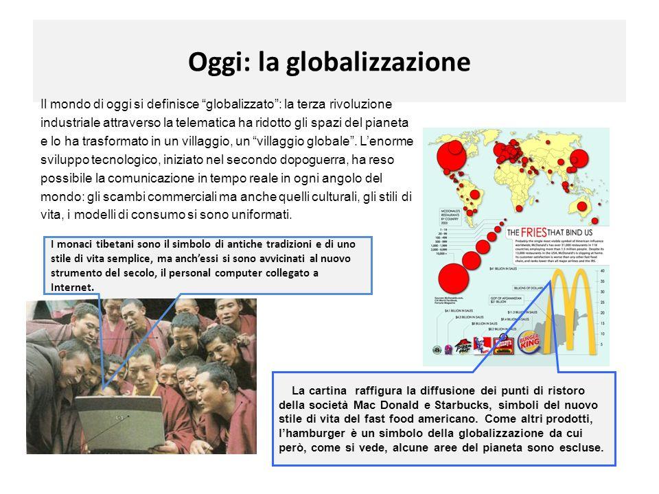 Oggi: la globalizzazione Il mondo di oggi si definisce globalizzato: la terza rivoluzione industriale attraverso la telematica ha ridotto gli spazi de