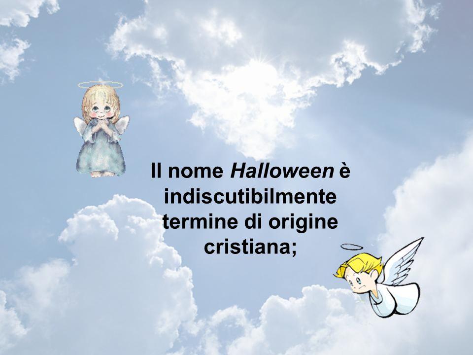 Il nome Halloween è indiscutibilmente termine di origine cristiana;