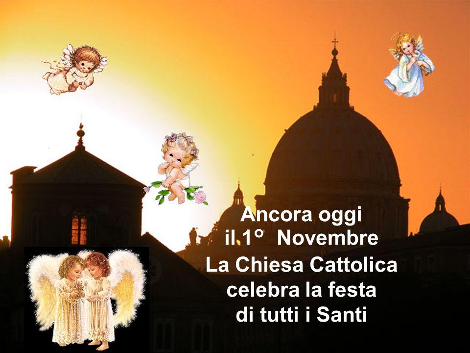 Ancora oggi il 1° Novembre La Chiesa Cattolica celebra la festa di tutti i Santi