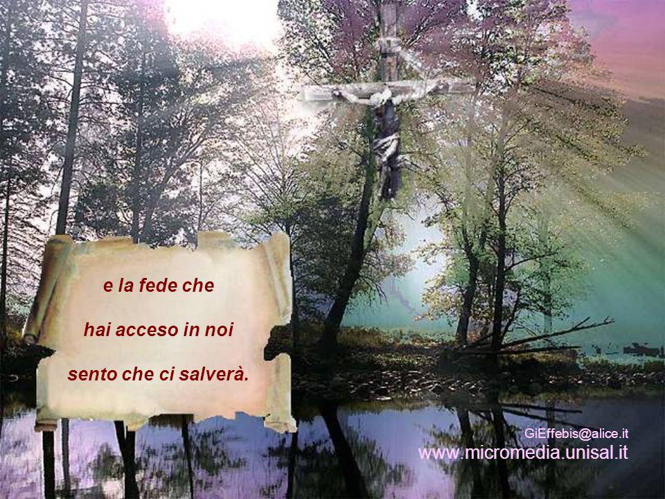 e la fede che hai acceso in noi sento che ci salverà. GiEffebis@alice.it www.micromedia.unisal.it