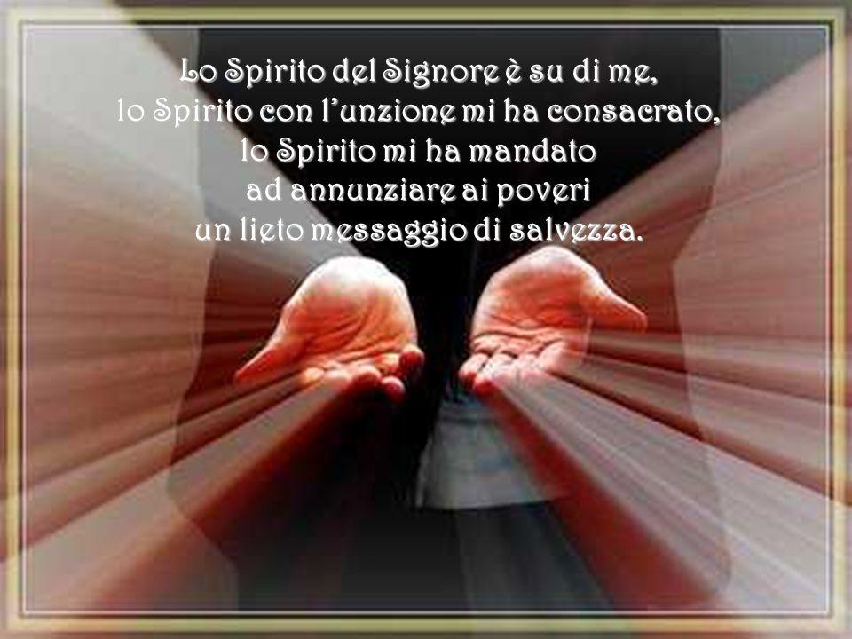 Lo Spirito di Sapienza è su di me, per essere luce e guida sul mio cammino, mi dona un linguaggio nuovo per annunziare agli uomini, la tua Parola di s