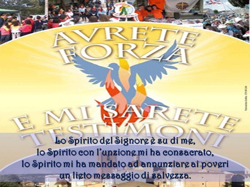 Lo Spirito dellAmore è su di me, perché possa dare al mondo la mia vita, mi dona la sua forza per consolare i poveri, per farmi strumento di salvezza.