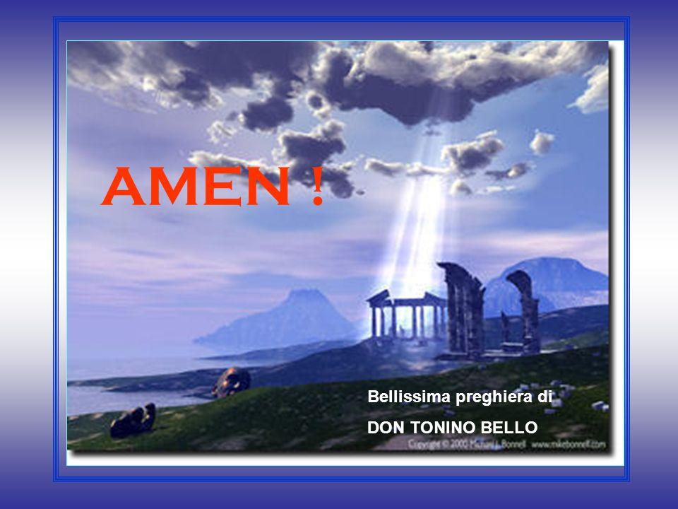 Bellissima preghiera di DON TONINO BELLO AMEN !