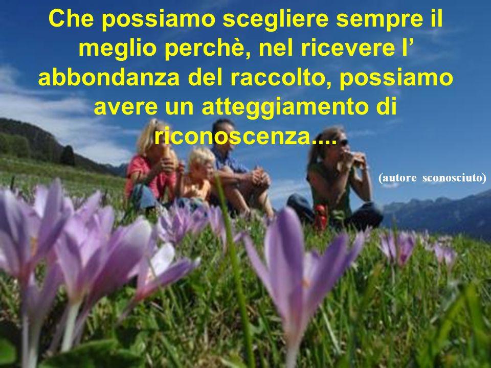 …... Siamo seminatori coscienti e spargiamo quotidianamente milioni di sementi intorno a noi.