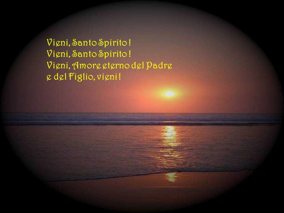 Manda su noi la luce ! Spirito di vita ! Splenda dei tuoi doni il volto della Chiesa ! Spirito di vita !