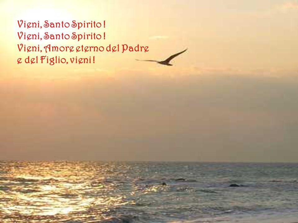 Vieni, Santo Spirito .Vieni, Amore eterno del Padre e del Figlio, vieni .