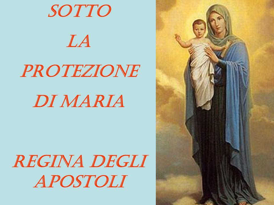 SOTTO la PROTEZIONE di MARIA REGINA degli APOSTOLI