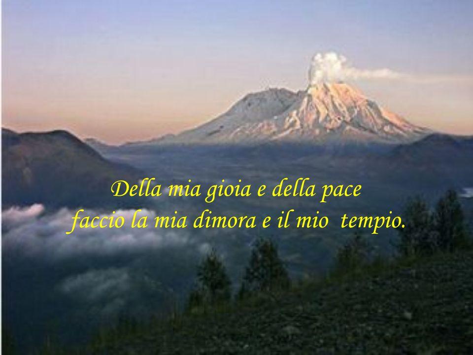 Della mia gioia e della pace faccio la mia dimora e il mio tempio.