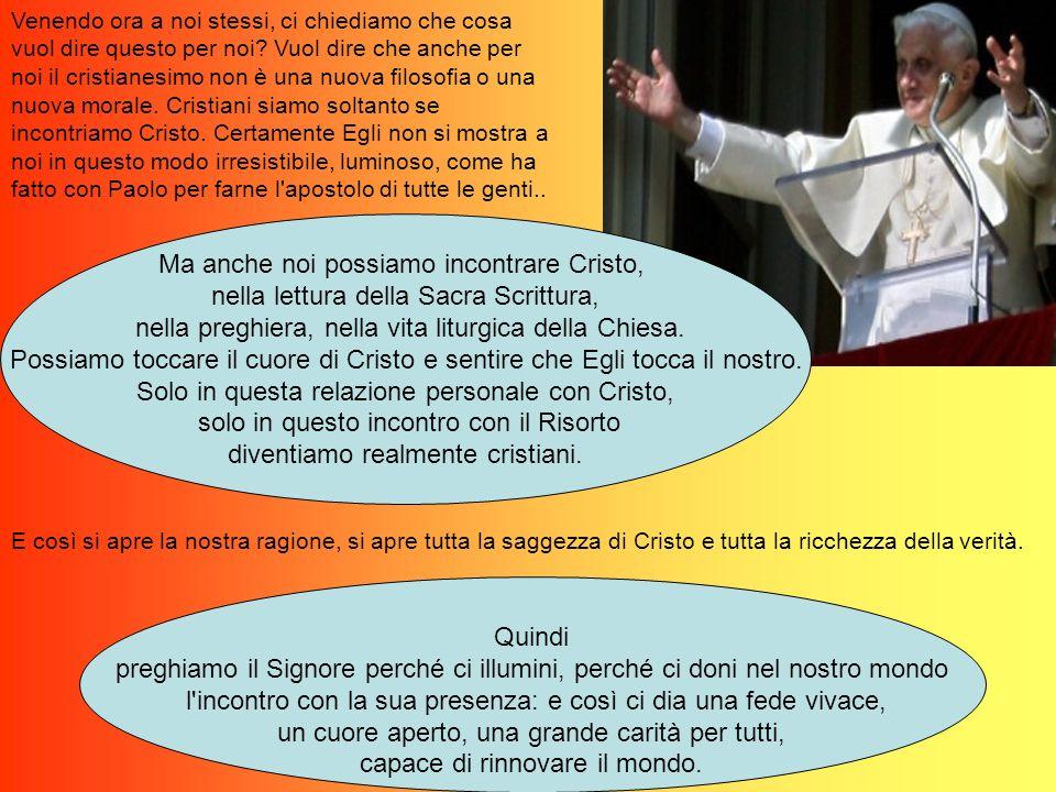 Ma anche noi possiamo incontrare Cristo, nella lettura della Sacra Scrittura, nella preghiera, nella vita liturgica della Chiesa.