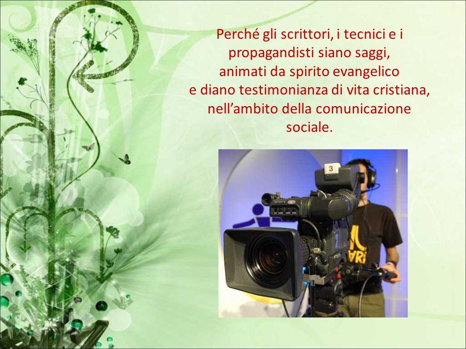 Perché nella Chiesa si moltiplichino i sacerdoti, i religiosi, le religiose e i laici che, consacrati all apostolato con i mezzi della comunicazione s