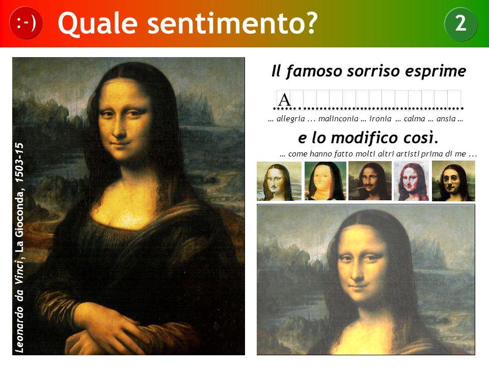 Quale sentimento? :-) 2 Frans Hals, La zingara, 1630 Leonardo da Vinci, La Gioconda, 1503-15 Il famoso sorriso esprime …….…………………………………. e lo modifico