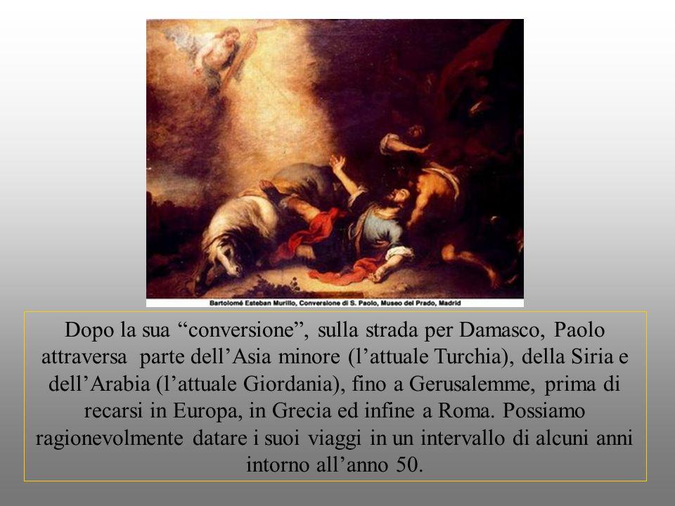 Dopo la sua conversione, sulla strada per Damasco, Paolo attraversa parte dellAsia minore (lattuale Turchia), della Siria e dellArabia (lattuale Giordania), fino a Gerusalemme, prima di recarsi in Europa, in Grecia ed infine a Roma.