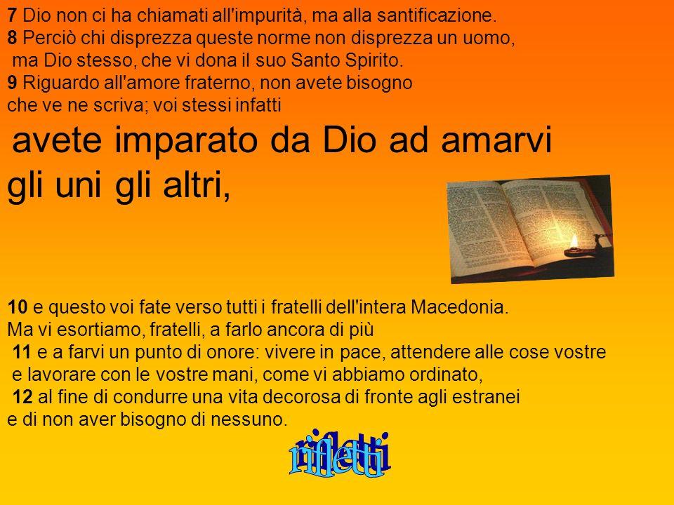 7 Dio non ci ha chiamati all impurità, ma alla santificazione.