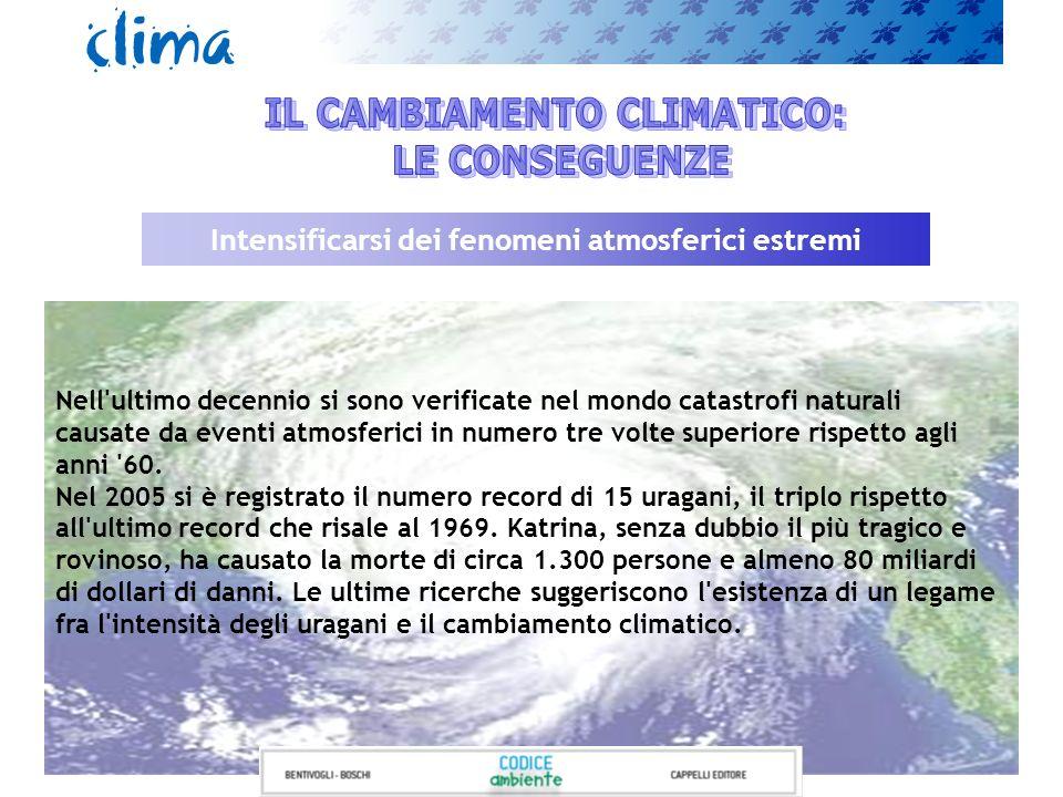 Intensificarsi dei fenomeni atmosferici estremi Nell'ultimo decennio si sono verificate nel mondo catastrofi naturali causate da eventi atmosferici in
