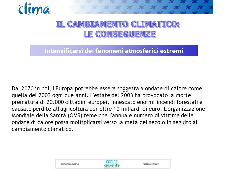 Intensificarsi dei fenomeni atmosferici estremi Dal 2070 in poi, l'Europa potrebbe essere soggetta a ondate di calore come quella del 2003 ogni due an