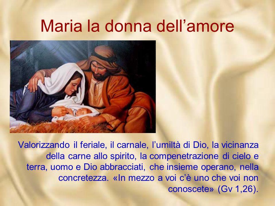 Maria la donna dellamore E ancora adesso Dio vive per il nostro amore, sta a noi aiutarlo a incarnarsi in queste case, in questi incontri.