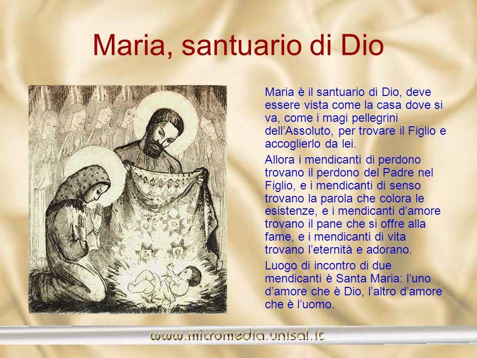 Maria, santuario di Dio La madre è come un altare su cui è deposto, come un tabernacolo che custodisce, un santuario che contiene il figlio. La casa s