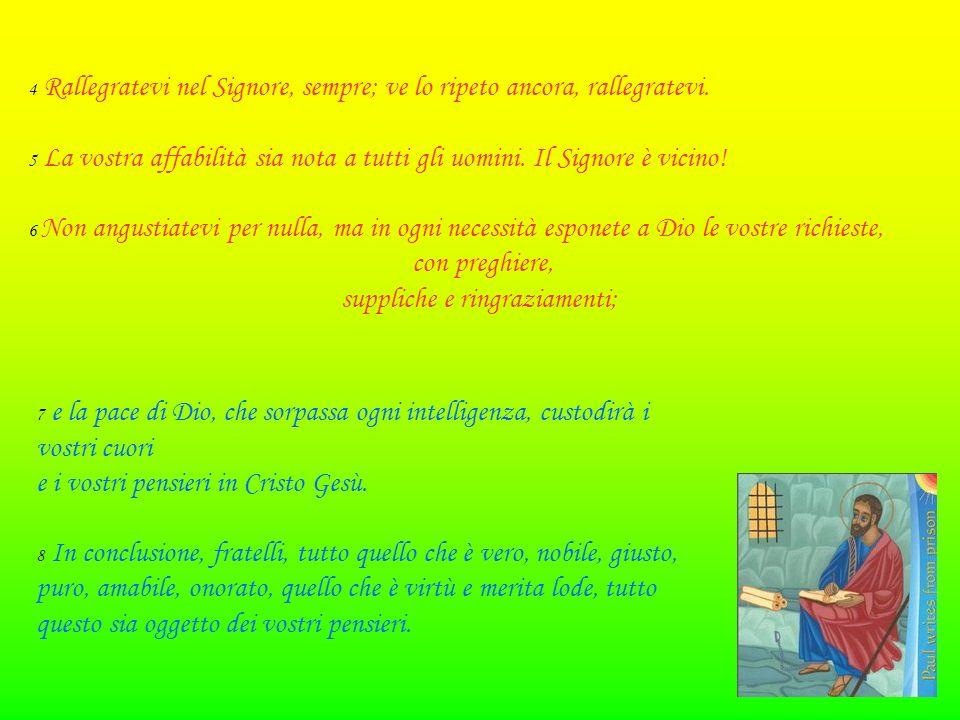 Nel quarto capitolo Paolo ringrazia i cristiani di Filippi per l'aiuto da loro prestato. 1 Perciò, fratelli miei carissimi e tanto desiderati, mia gio