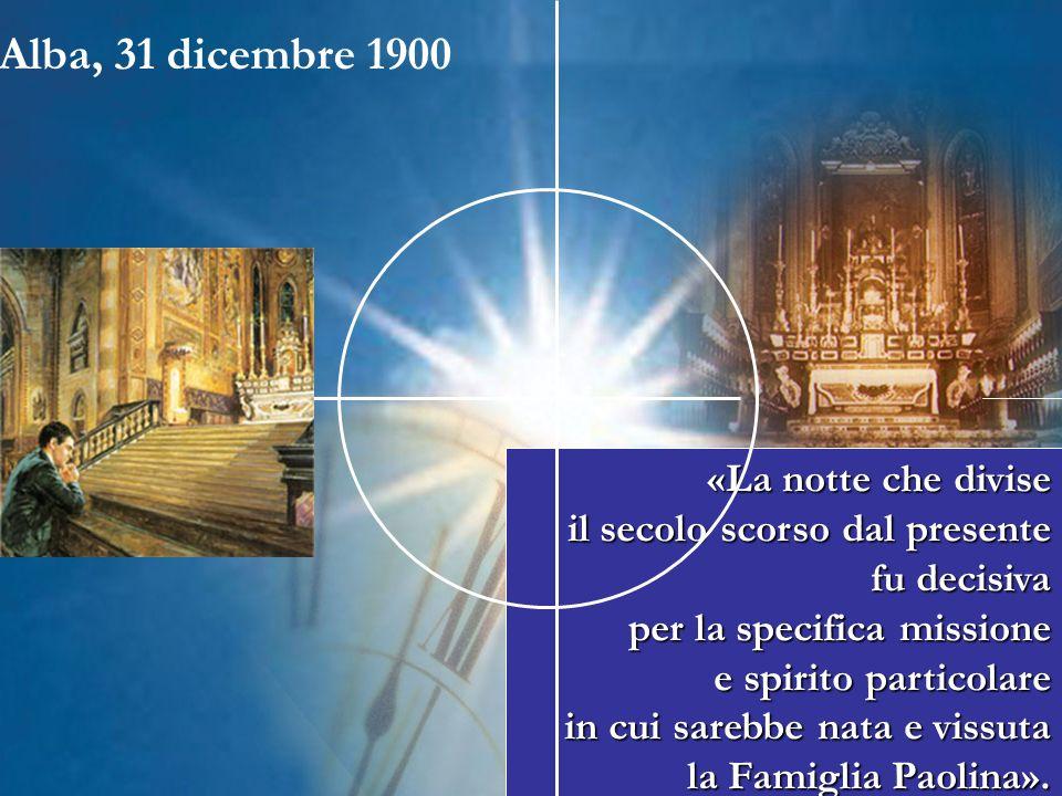 Alba, 31 dicembre 1900 «La notte che divise il secolo scorso dal presente fu decisiva per la specifica missione e spirito particolare in cui sarebbe n